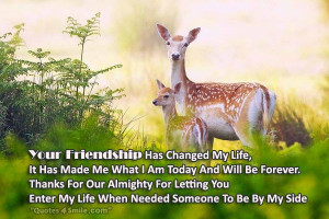 your friendship has changed my life it has made me what i am today and ...