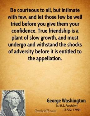 George Washington - Be courteous to all, but intimate with few, and ...