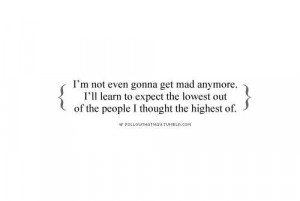 Quotes About Being Mad Dont get mad anymore quote