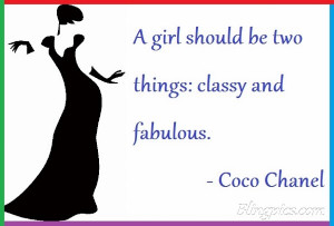 girl should be two things classy and fabulous.