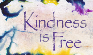 Kindness is free.