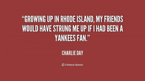 quote Charlie Day growing up in rhode island my friends 154644 Quotes ...