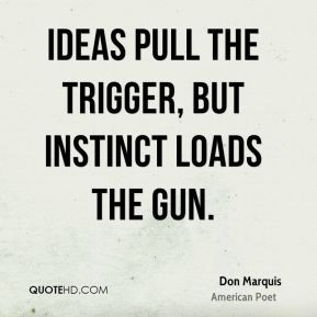 don marquis quotes ideas pull the trigger but instinct loads the gun ...
