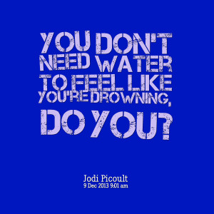 Quotes Picture: you don't need water to feel like you're drowning, do ...