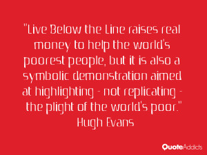 live below the line raises real money to help the quote by hugh evans