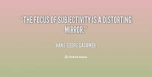 quote-Hans-Georg-Gadamer-the-focus-of-subjectivity-is-a-distorting ...