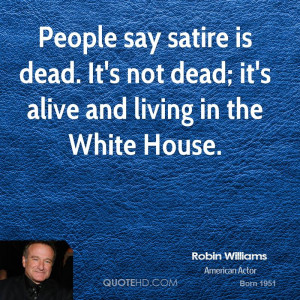 robin-williams-robin-williams-people-say-satire-is-dead-its-not-dead ...