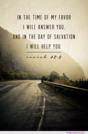 ... favor I will answer you, and in the day of salvation I will help you