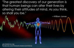 """... their lives by altering their attitudes of mind."""" - William James"""
