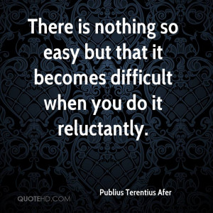 There is nothing so easy but that it becomes difficult when you do it ...