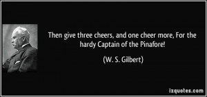 Then give three cheers, and one cheer more, For the hardy Captain of ...