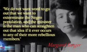 Margaret Sanger was the founder of what we now call Planned Parenthood ...
