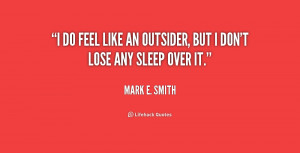"""do feel like an outsider, but I don't lose any sleep over it."""""""