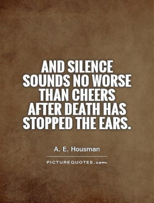 ... no worse than cheers after death has stopped the ears Picture Quote #1