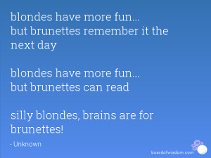 have more fun... but brunettes remember it the next day blondes have ...