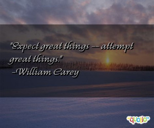 ... Expect great things -- attempt great things.' as well as some of the