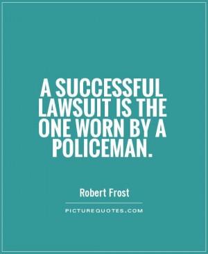 successful lawsuit is the one worn by a policeman Picture Quote #1