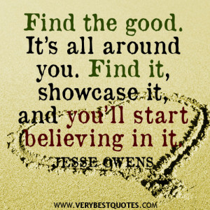 Find the good quotes, positive quotes,It's all around you. Find it ...
