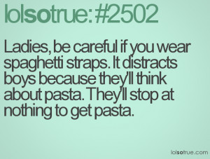 Ladies, be careful if you wear spaghetti straps. It distracts boys ...