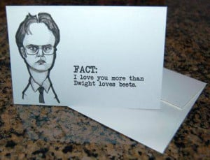 Fact: I love you more than Dwight loves beets