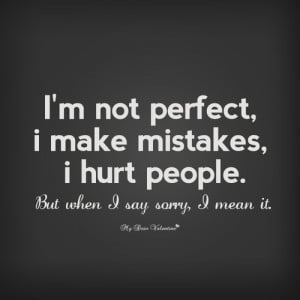 Not Perfect, I Make Mistakes, I Hurt People - Mistake Quote