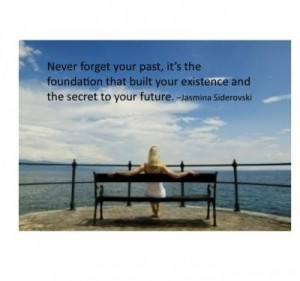 Never Forget Your Past,It's the Foundation that built Your Existence ...