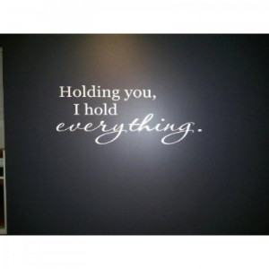 Holding you I hold everything 32x11 wall saying quote vinyl decal ...