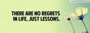 there are no regrets in life , Pictures , just lessons. , Pictures