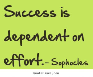Success quotes - Success is dependent on effort.