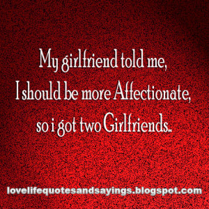 My girlfriend told me..