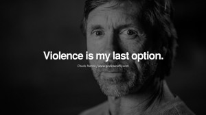 Chuck Norris Quotes, Facts and Jokes Violence is my last option.
