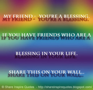 My Friend - You're a blessing. If you have friends who are a blessing ...