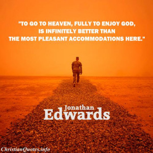 Jonathan Edwards Quote – Heaven Is Infinitely Better