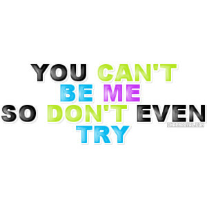 You Can't Be Me So Don't Even Try ~ Jealousy Quote