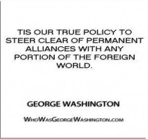 alliances with any portion of the foreign world.'' - George Washington ...