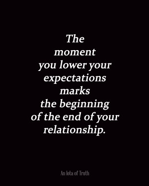 ... your expectations marks the beginning of the end of your relationship