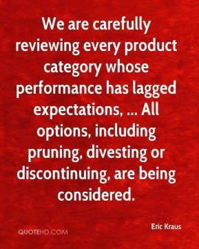 Eric Kraus - We are carefully reviewing every product category whose ...