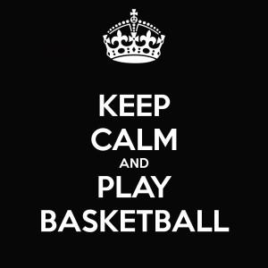 Keep Calm And Play Basketball. ~ Basketball Quotes
