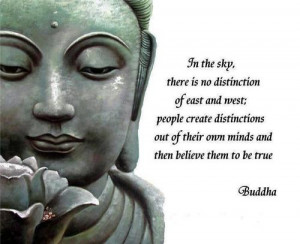 In the sky, there is no distinction of east and west; people create ...