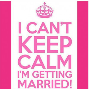 Can't Keep Calm, I'm Getting Married