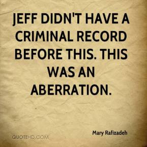 ... criminal record before this. This was an aberration. - Mary Rafizadeh