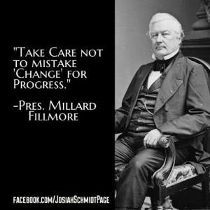 millard-fillmore-take-care-not-to-mistake-change-for-progress