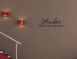 The anchor holds Vinyl wall quotes sayings words lettering decals