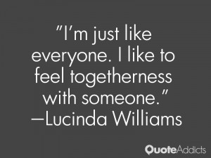 lucinda williams quotes i m just like everyone i like to feel ...