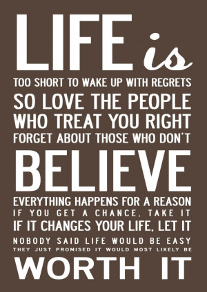 Life is too short to wake up with regrets so love the people who ...