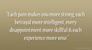 Each pain makes you more strong, each betrayal more intelligent, every ...