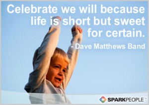 Motivational Quote - Celebrate we will because life is short but sweet ...