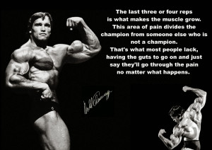 ... can't think of anyone more motivational than Arnold Schwarzenegger