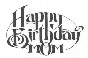 ... todays my moms birthday so we should all sing happy birthday to her