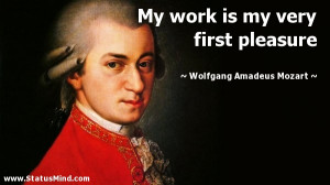 ... very first pleasure - Wolfgang Amadeus Mozart Quotes - StatusMind.com